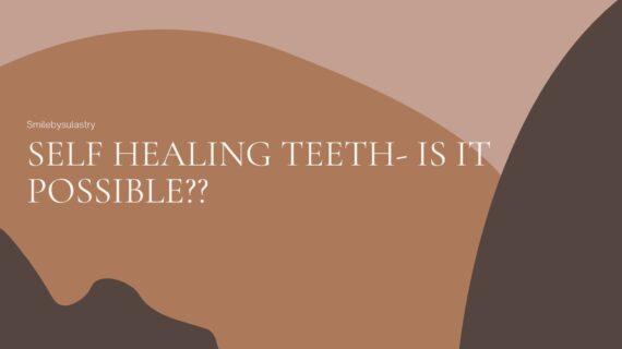 Self Healing Teeth- Is It Possible??
