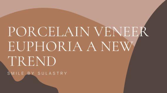 Porcelain Veneer Euphoria A New Trend