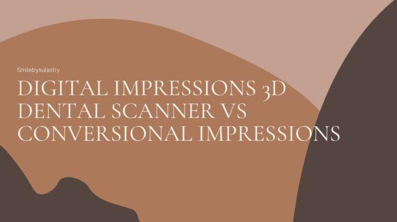 Digital Impressions 3D Dental Scanner Vs Conversional Impressions