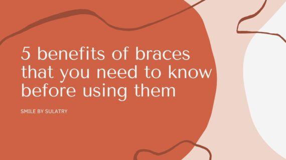 Don't Just Use Braces, You Must Know the 5 Benefits of Braces Below