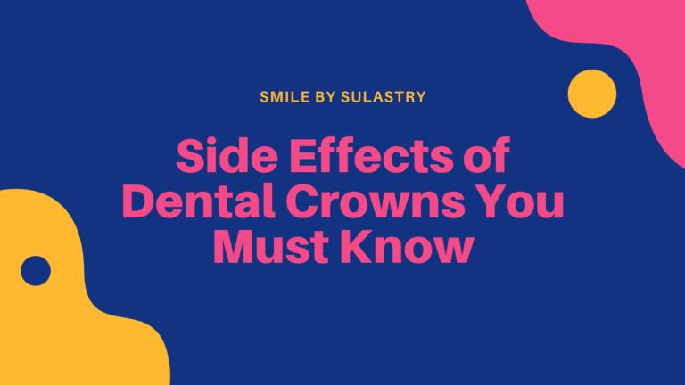 Side Effects of Dental Crowns