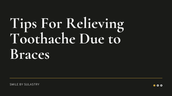 Tips For Relieving Toothache Due to Braces