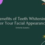 Benefits of Teeth Whitening For Your Facial Appearance