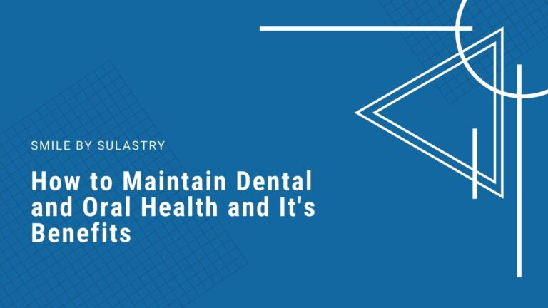 Benefits of Maintaining Dental and Oral Health