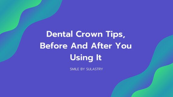 Dental Crown Tips, Before And After You Using It