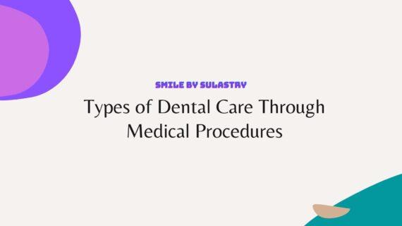 Types of Dental Care Through Medical Procedures