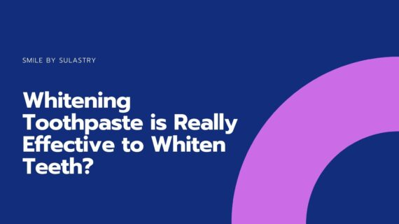 Whitening Toothpaste is Really Effective to Whiten Teeth?