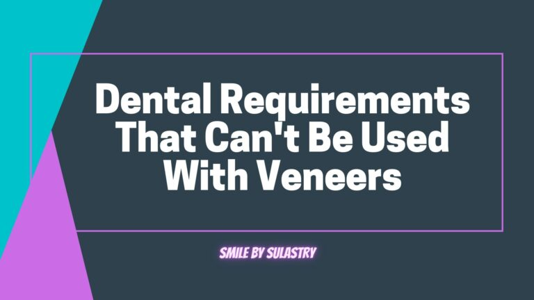 Dental requirements that can't be used with veneers