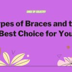 Types of Braces and the Best Choice for You