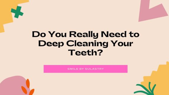 Do You Really Need to Deep Cleaning Your Teeth?