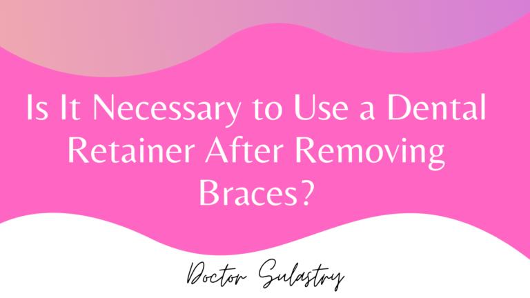 Dental Retainer After Removing Braces?